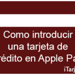 Como introducir una tarjeta de crédito en Apple Pay
